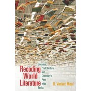 Recoding World Literature: Libraries, Print Culture, and Germany's Pact with Books