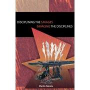 Disciplining the Savages Savaging the Disciplines by Martin Nakata
