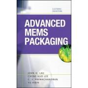 Advanced MEMS Packaging by John H. Lau