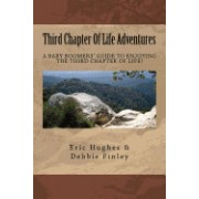 Third Chapter of Life Adventures: How to Embrace and Experience the Third Chapter of Your Life and Not Just Get Through It!