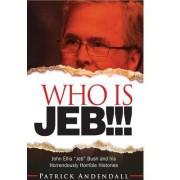 Who Is Jeb!!!: John Ellis Jeb Bush and His Horrendously Horrible Histories