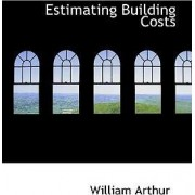 Estimating Building Costs by William Arthur