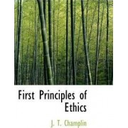 First Principles of Ethics by J T Champlin