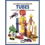 Look What You Can Make with Tubes by Margie Hayes Richmond