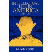 Intellectual Life in America by Lewis Perry