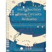 Introduction to Basic Circuits and the Arduino by Earl Wood