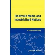 Electronic Media and Industrialized Nations by Donald R. Browne