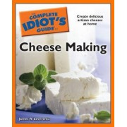 The Complete Idiot's Guide to Cheese Making by James R Leverentz