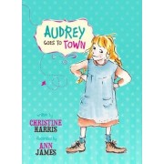 Audrey Goes to Town by Christine Harris