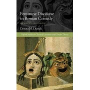 Feminine Discourse in Roman Comedy by Dorota Dutsch