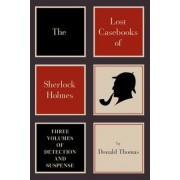 The Lost Casebooks of Sherlock Holmes by Donald Thomas