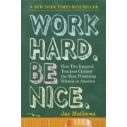 Work Hard. Be Nice by Jay Mathews