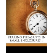 Rearing Pheasants in Small Enclosures .. by Samuel Reeves