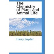 The Chemistry of Plant and Animal Life by Harry Snyder
