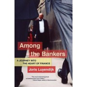 Among the Bankers: A Journey Into the Heart of Finance