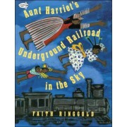 Aunt Harriet's Underground Railroad in the Sky by Faith Ringgold