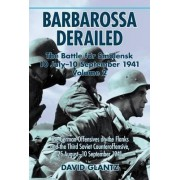 Barbarossa Derailed: The Battle for Smolensk 10 July-10 September 1941: The German Offensives on the Flanks and the Third Soviet Counteroffensive, 25 August-10 September 1941 Volume 2 by Colonel David M. Glantz