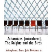 Acharnians [Microform], the Knights and the Birds by Aristophanes