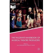 The Palgrave Handbook of Musical Theatre Producers 2017 by Laura Macdonald