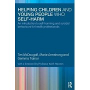 Helping Children and Young People Who Self-harm by Tim McDougall