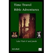 Time Travel Bible Adventures: Luke Part A and Jonah by Turk Allcott