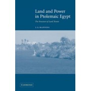 Land and Power in Ptolemaic Egypt by J. G. Manning