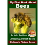 My First Book about Bees - Amazing Animal Books - Children's Picture Books by Molly Davidson