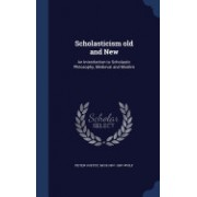 Scholasticism Old and New: An Introduction to Scholastic Philosophy, Medieval and Modern
