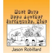 Must Have Been Another Earthquake, Kids by Jason Robillard