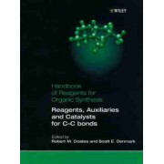 Handbook of Reagents for Organic Synthesis: Reagents, Auxiliaries and Catalysts for C-C Bond Formation by Robert M. Coates