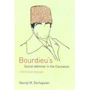 Bourdieu's Secret Admirer in the Caucasus by Georgi M. Derluguian