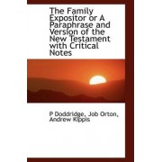 The Family Expositor or a Paraphrase and Version of the New Testament with Critical Notes by P Doddridge