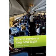 How to Survive a Long Haul Flight, Second Edition by Matthew Eaves