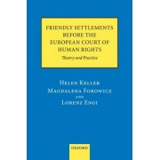 Friendly Settlements before the European Court of Human Rights by Helen Keller