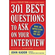 301 Best Questions to Ask on Your Interview by John Kador