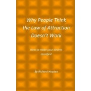 Why People Think the Law of Attraction Doesn't Work by Richard Hayden