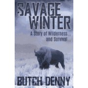 Savage Winter: A Story of Wilderness... and Survival...