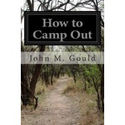 How to Camp Out by John M Gould
