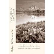Best Tales of the Yukon by Robert W Service