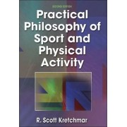 Practical Philosophy of Sport and Physical Activity - 2nd Edition by R.Scott Kretchmar