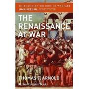The Renaissance at War by Thomas Arnold