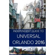 The Independent Guide to Universal Orlando 2016