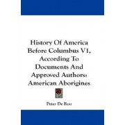 History of America Before Columbus V1, According to Documents and Approved Authors by Peter De Roo