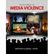 Encyclopedia of Media Violence by Matthew S. Eastin