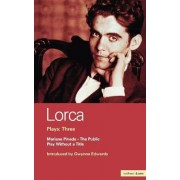 Lorca Plays: The Public, Play without a Title, Mariana Pineda v.3 by Henry Livings