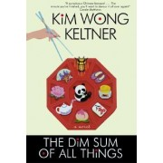 The Dim Sum of All Things by Kim Wong Keltner
