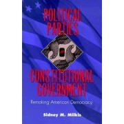 Political Parties and Constitutional Government by Sidney M. Milkis