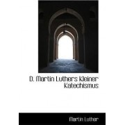 D. Martin Luthers Kleiner Katechismus by Martin Luther