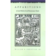 Apparitions in Late Medieval and Renaissance Spain by William A. Christian