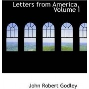 Letters from America, Volume I by John Robert Godley